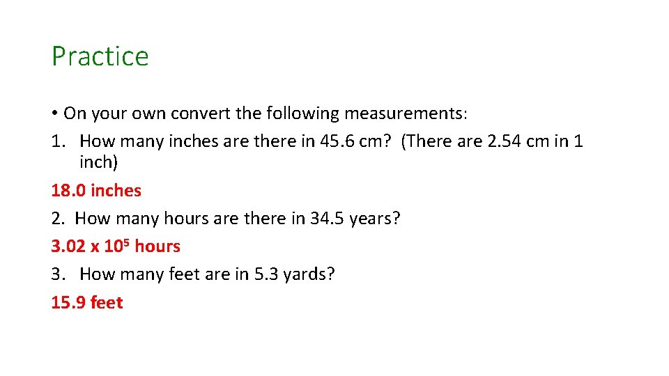 Practice • On your own convert the following measurements: 1. How many inches are