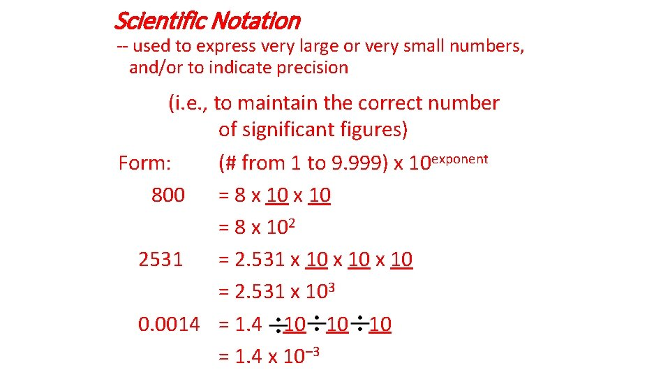 Scientific Notation -- used to express very large or very small numbers, and/or to