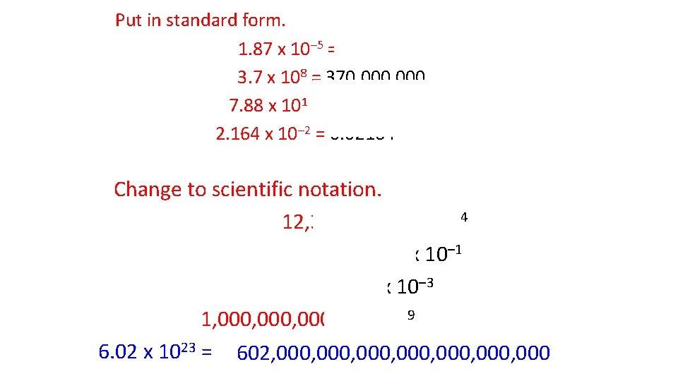 Put in standard form. 1. 87 x 10– 5 = 0. 0000187 3. 7