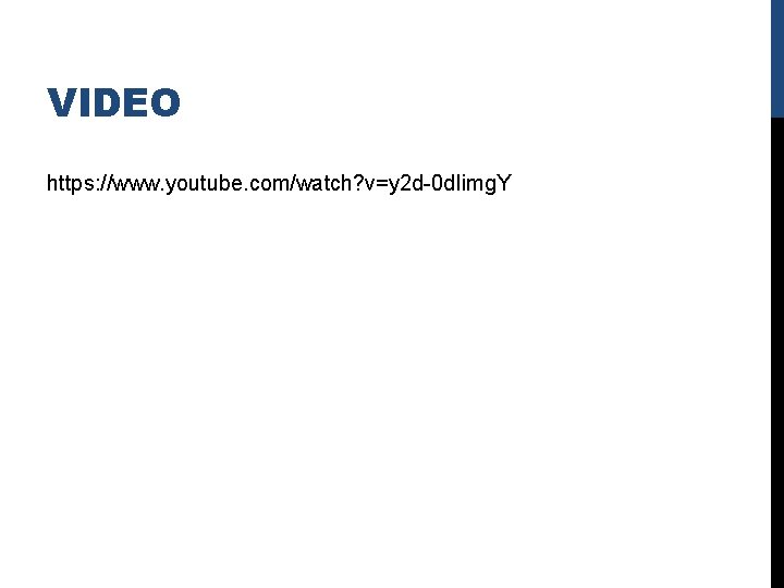 VIDEO https: //www. youtube. com/watch? v=y 2 d-0 d. Iimg. Y
