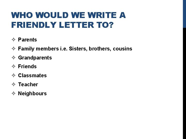WHO WOULD WE WRITE A FRIENDLY LETTER TO? ² Parents ² Family members i.