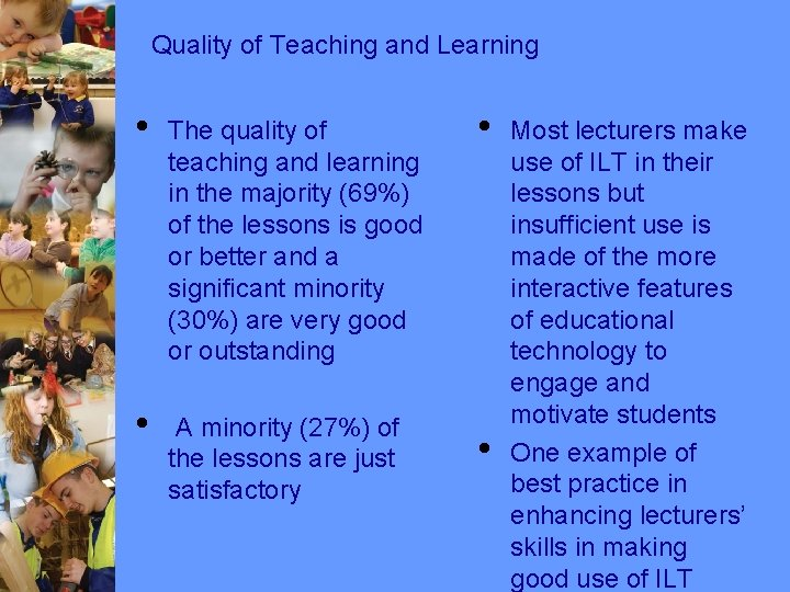 Quality of Teaching and Learning • The quality of teaching and learning in the