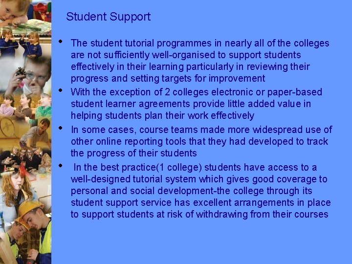 Student Support • • The student tutorial programmes in nearly all of the colleges