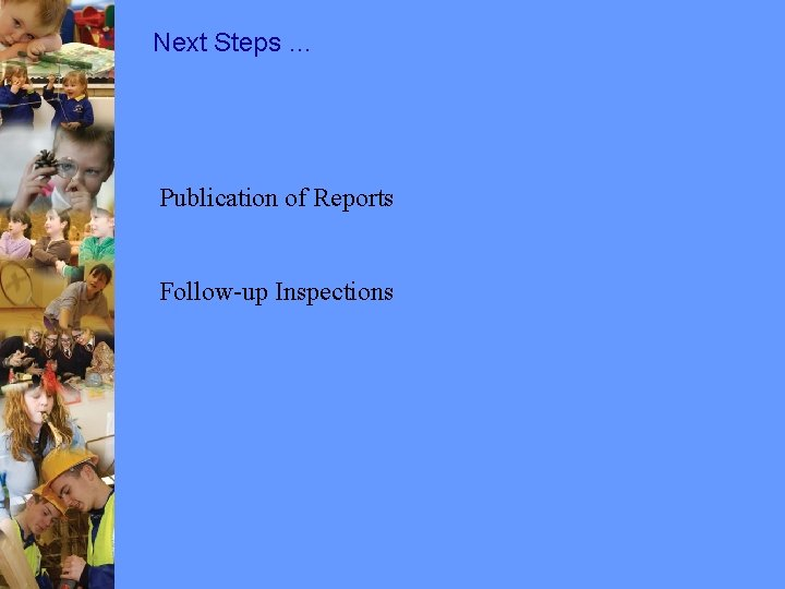 Next Steps … Publication of Reports Follow-up Inspections