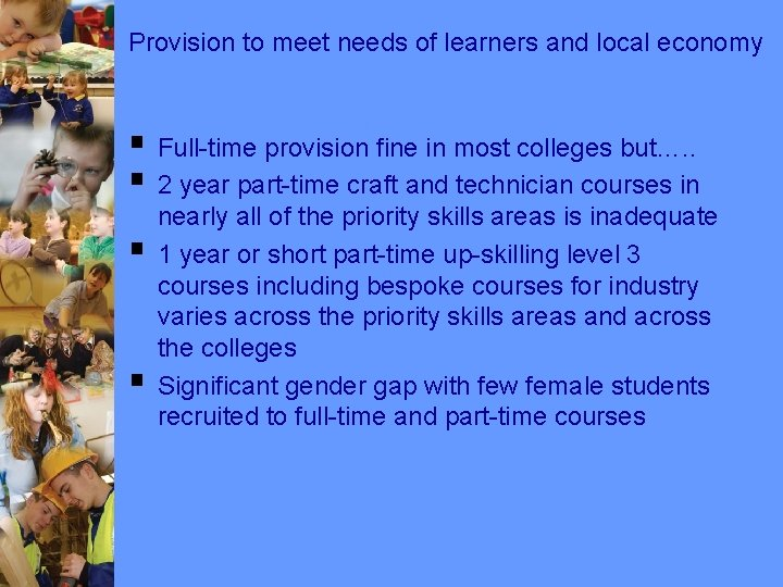 Provision to meet needs of learners and local economy § Full-time provision fine in