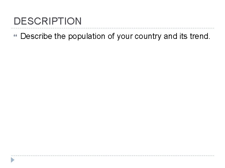 DESCRIPTION Describe the population of your country and its trend.
