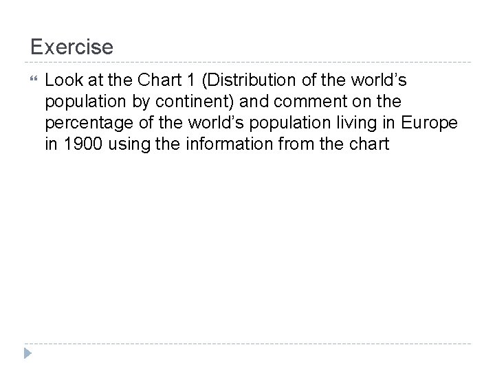 Exercise Look at the Chart 1 (Distribution of the world's population by continent) and