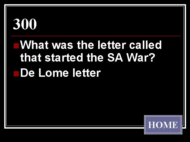 300 n What was the letter called that started the SA War? n De