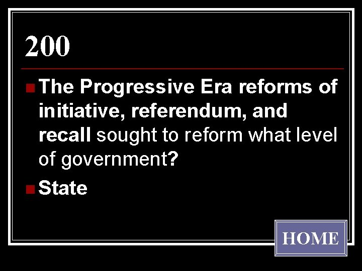 200 n The Progressive Era reforms of initiative, referendum, and recall sought to reform