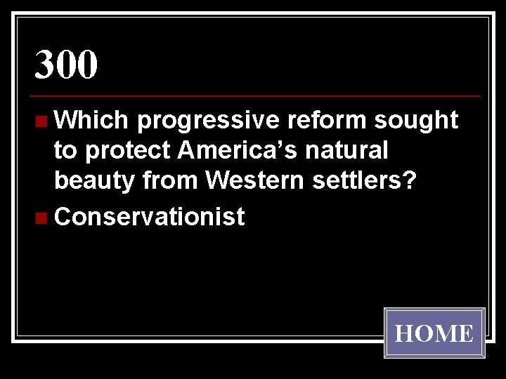 300 n Which progressive reform sought to protect America's natural beauty from Western settlers?