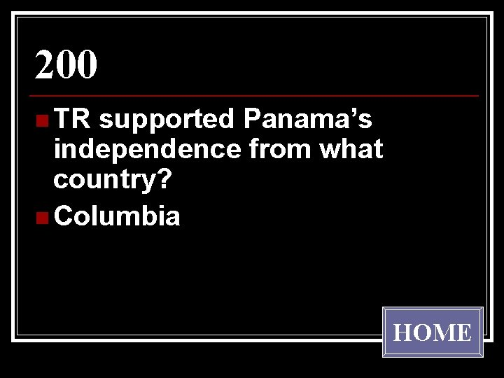200 n TR supported Panama's independence from what country? n Columbia HOME