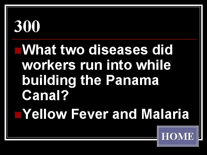 300 n. What two diseases did workers run into while building the Panama Canal?