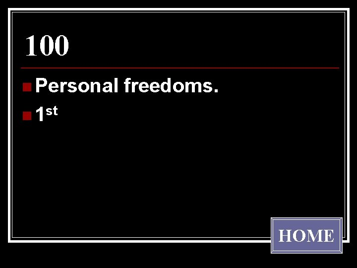 100 n Personal freedoms. n 1 st HOME