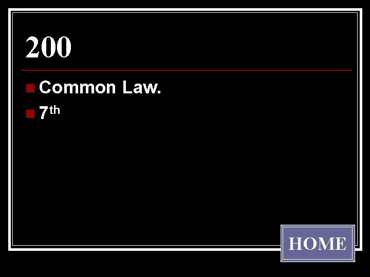 200 n Common Law. n 7 th HOME