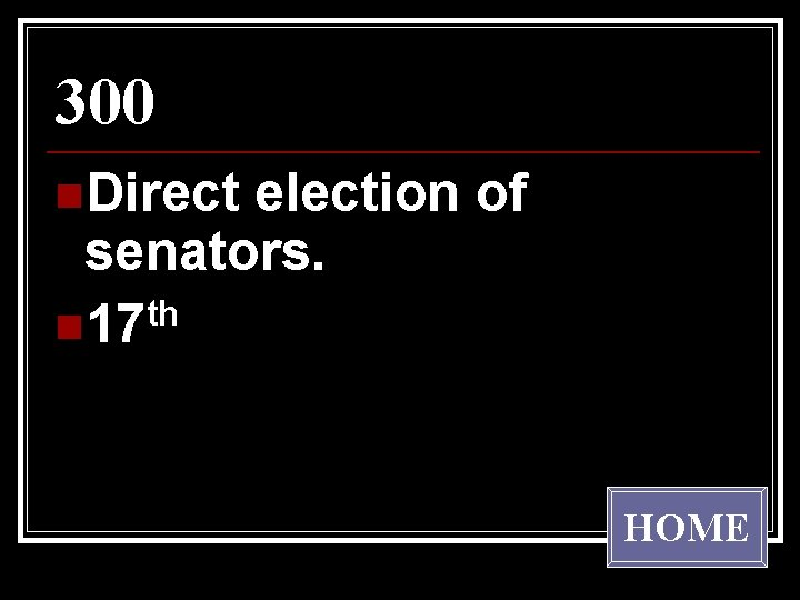 300 n. Direct election of senators. th n 17 HOME