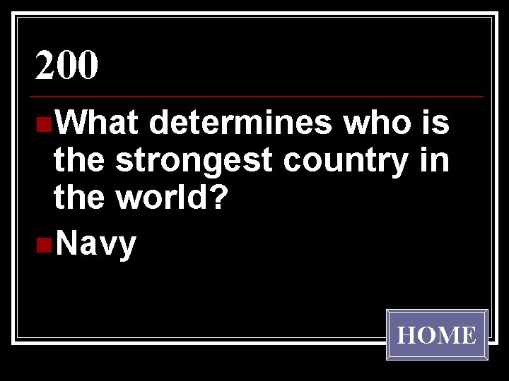 200 n. What determines who is the strongest country in the world? n. Navy