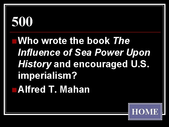 500 n Who wrote the book The Influence of Sea Power Upon History and