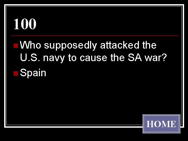100 n Who supposedly attacked the U. S. navy to cause the SA war?