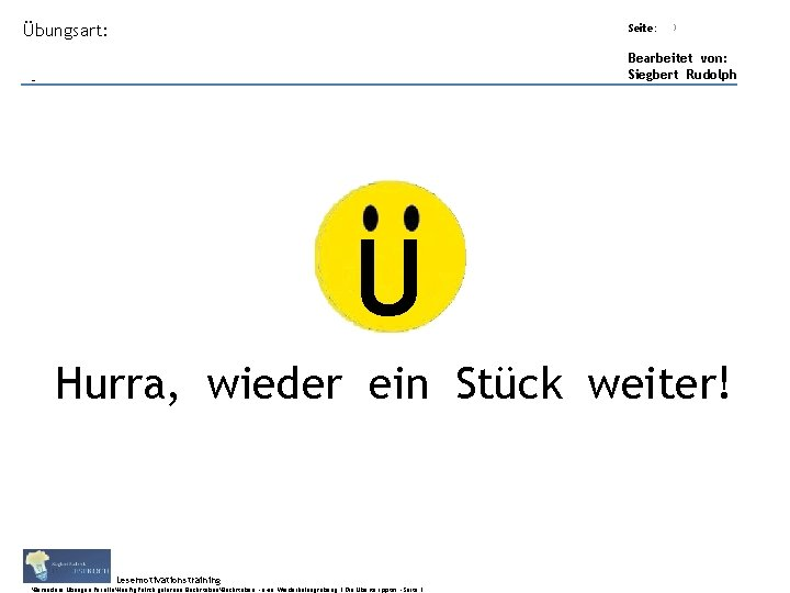 Übungsart: Titel: Quelle: Seite: 3 Bearbeitet von: Siegbert Rudolph U Hurra, wieder ein Stück