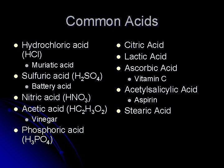 Common Acids l Hydrochloric acid (HCl) l l Sulfuric acid (H 2 SO 4)