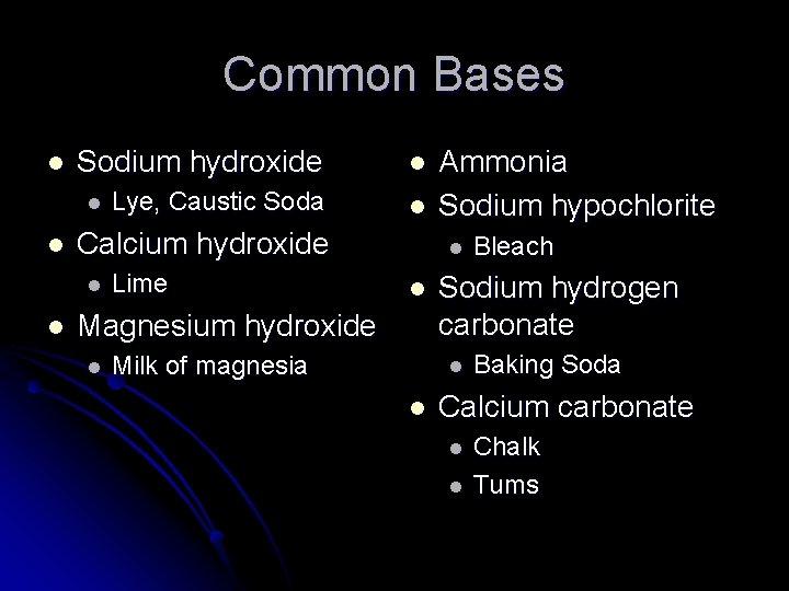 Common Bases l Sodium hydroxide l Lye, Caustic Soda l l l Calcium hydroxide
