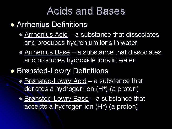Acids and Bases l Arrhenius Definitions l Arrhenius Acid – a substance that dissociates
