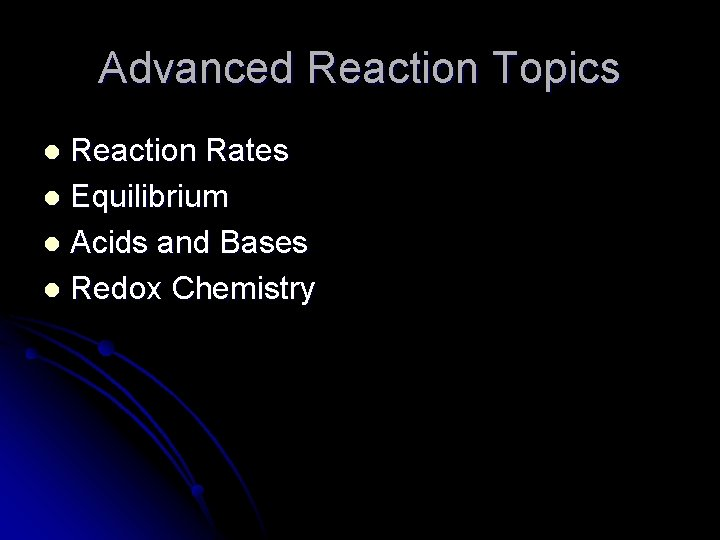 Advanced Reaction Topics Reaction Rates l Equilibrium l Acids and Bases l Redox Chemistry