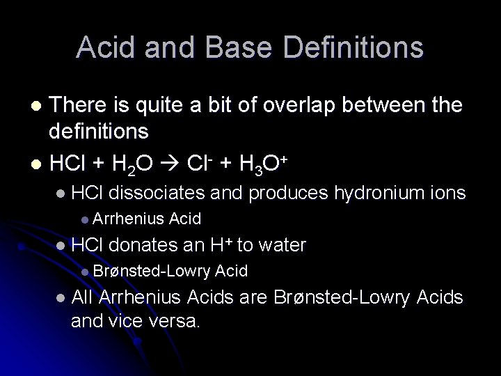 Acid and Base Definitions There is quite a bit of overlap between the definitions