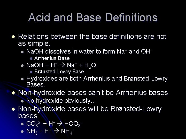 Acid and Base Definitions l Relations between the base definitions are not as simple.