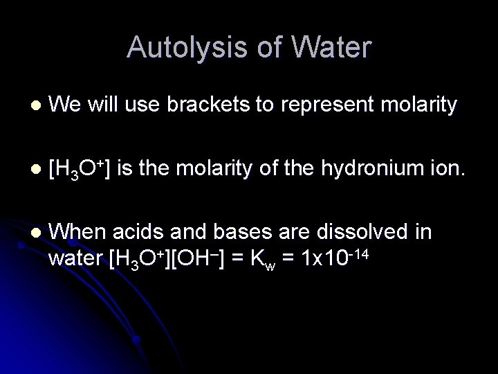 Autolysis of Water l We will use brackets to represent molarity l [H 3