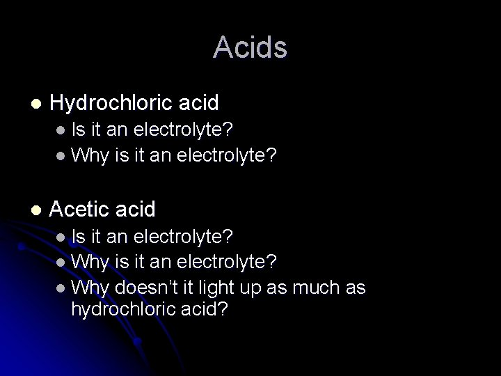 Acids l Hydrochloric acid l Is it an electrolyte? l Why is it an