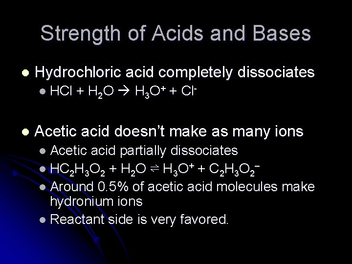 Strength of Acids and Bases l Hydrochloric acid completely dissociates l HCl l +