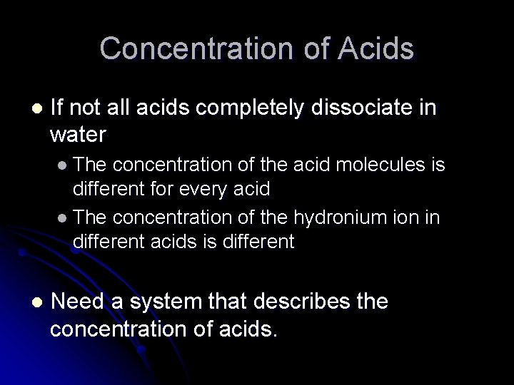 Concentration of Acids l If not all acids completely dissociate in water l The