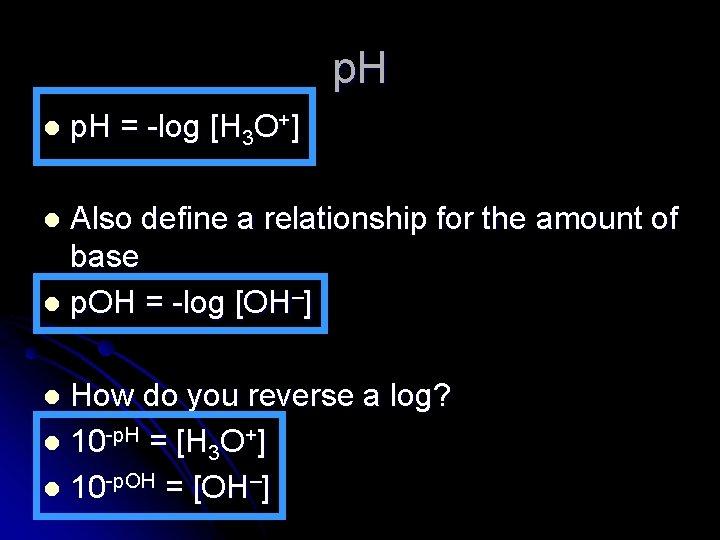 p. H l p. H = -log [H 3 O+] Also define a relationship