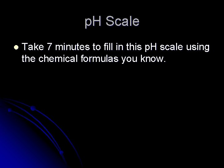 p. H Scale l Take 7 minutes to fill in this p. H scale