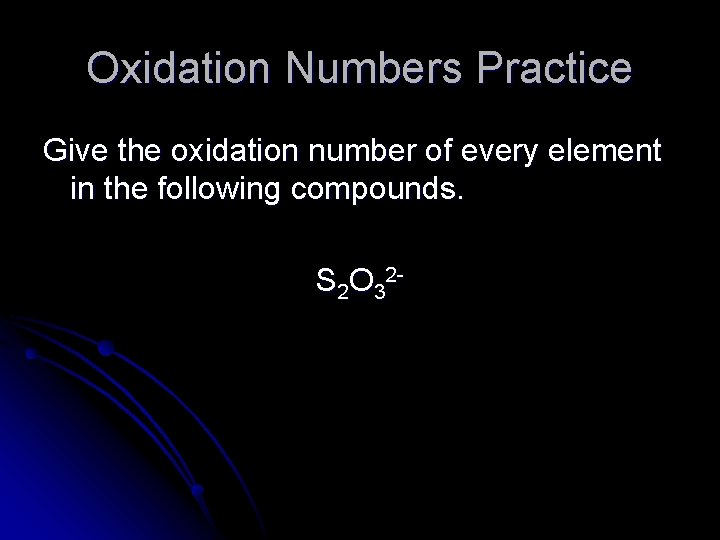 Oxidation Numbers Practice Give the oxidation number of every element in the following compounds.