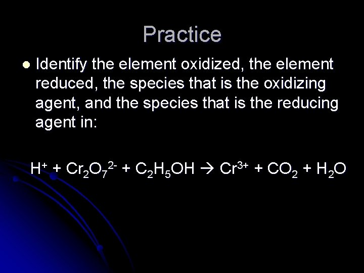 Practice l Identify the element oxidized, the element reduced, the species that is the