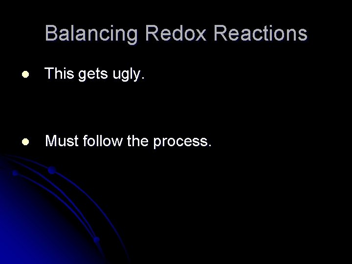 Balancing Redox Reactions l This gets ugly. l Must follow the process.