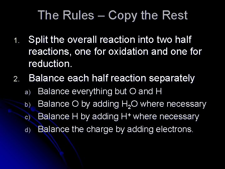The Rules – Copy the Rest 1. 2. Split the overall reaction into two