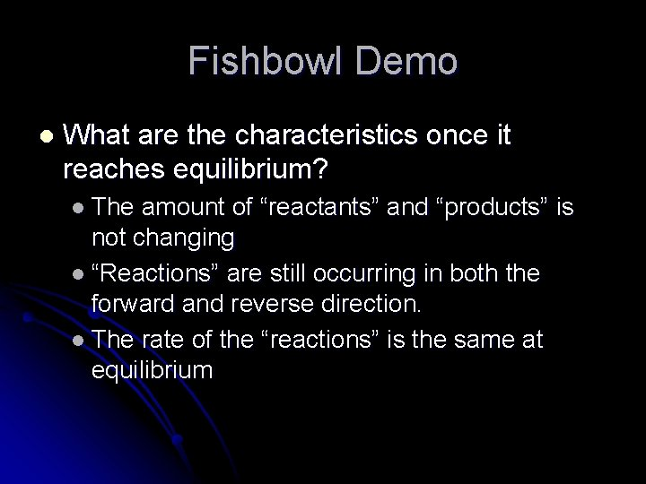 Fishbowl Demo l What are the characteristics once it reaches equilibrium? l The amount