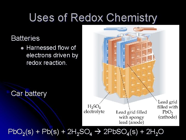 Uses of Redox Chemistry Batteries l Harnessed flow of electrons driven by redox reaction.