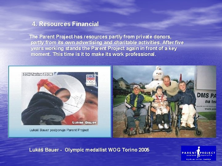 4. Resources Financial The Parent Project has resources partly from private donors, partly from