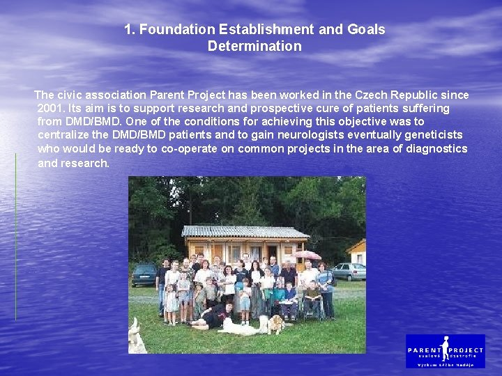 1. Foundation Establishment and Goals Determination The civic association Parent Project has been worked