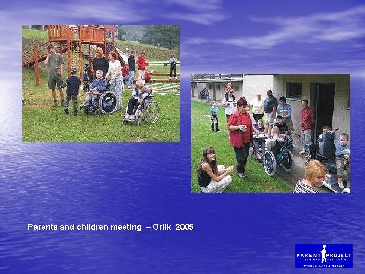 Parents and children meeting – Orlík 2005