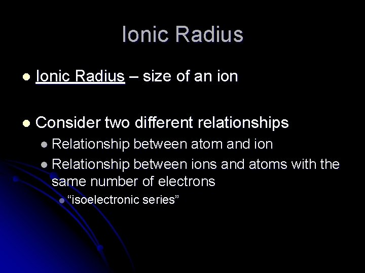 Ionic Radius l Ionic Radius – size of an ion l Consider two different