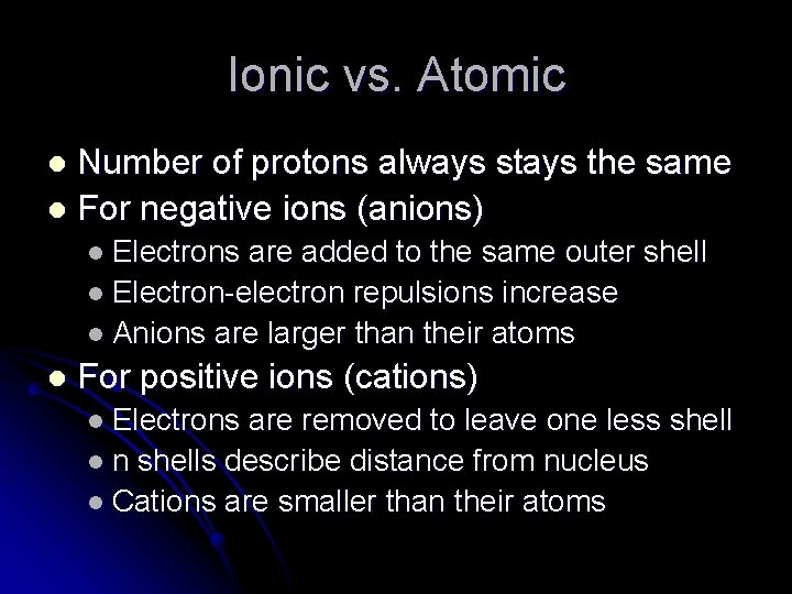 Ionic vs. Atomic Number of protons always stays the same l For negative ions