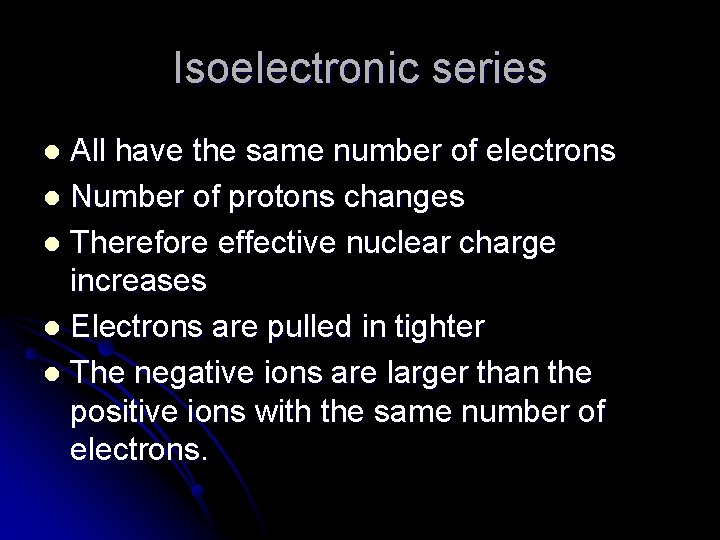 Isoelectronic series All have the same number of electrons l Number of protons changes