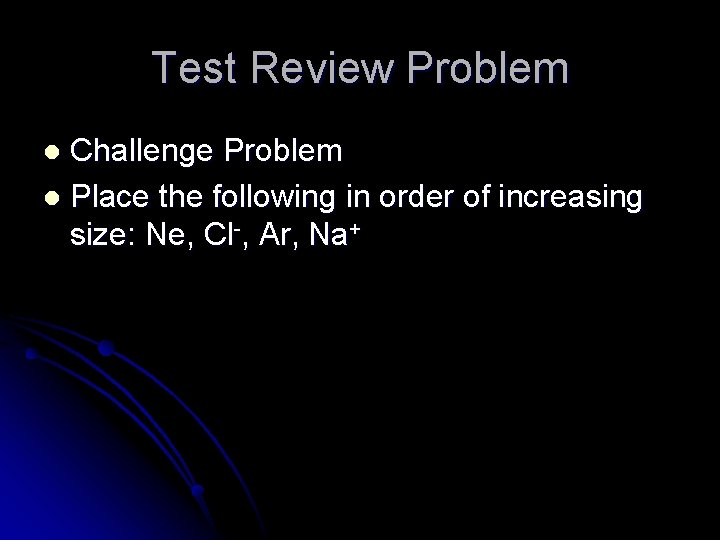 Test Review Problem Challenge Problem l Place the following in order of increasing size: