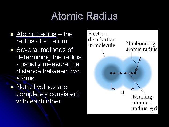 Atomic Radius l l l Atomic radius – the radius of an atom Several