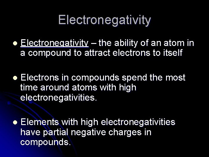 Electronegativity l Electronegativity – the ability of an atom in a compound to attract